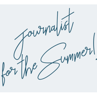 Journalist for the Summer!